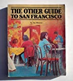 The Other Guide to San Francisco: Or, 107 Things to Do After You Ve Taken the Cable Car to Fisherman s Wharf