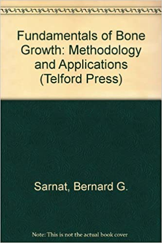Fundamentals Of Bone Growth: Methodology and Applications (The Telford Press)