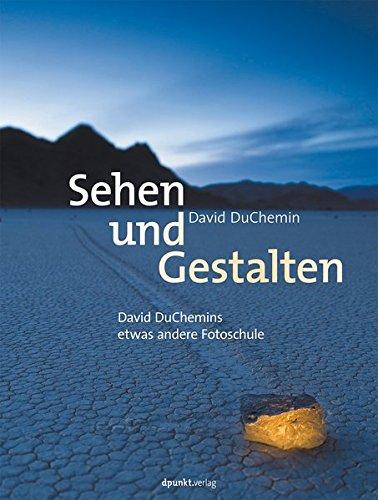 Sehen Und Gestalten  David DuChemins Etwas Andere Fotoschule