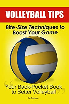 Volleyball Tips: Bite-Size Techniques To Boost Your Game by [Tennyson, Ed]