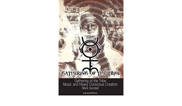Gathering of the Tribe: Music and Heavy Conscious Creation: Mark Goodall: 9781900486859: Amazon.com: Books