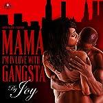 Mama, I'm in Love with a Gangsta | Joy