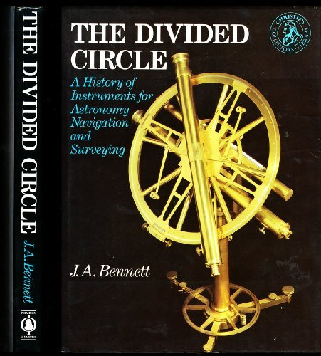 Divided Circle: A History of Instruments for Astronomy, Navigation and - Surveying Antique Instruments