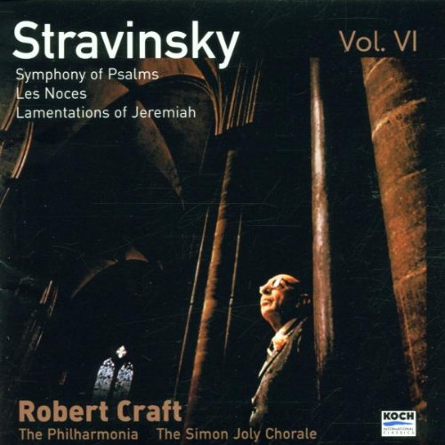 Stravinsky, Vol. VI: Symphony of Psalms, Les Noces, Lamentations of Jeremiah (Stravinsky Craft Robert)