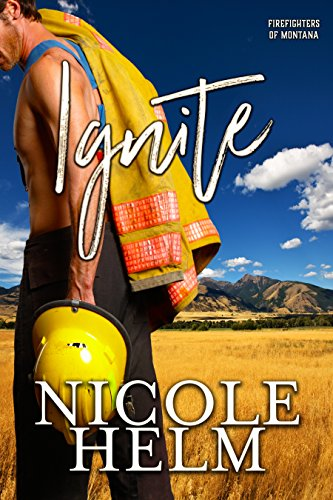 Ignite (Firefighters of Montana Book 3) ()
