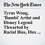 Tyrus Wong, 'Bambi' Artist and Disney Legend Thwarted by Racial Bias, Dies at 106 | Margalit Fox