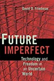 img - for Future Imperfect: Technology and Freedom in an Uncertain World book / textbook / text book
