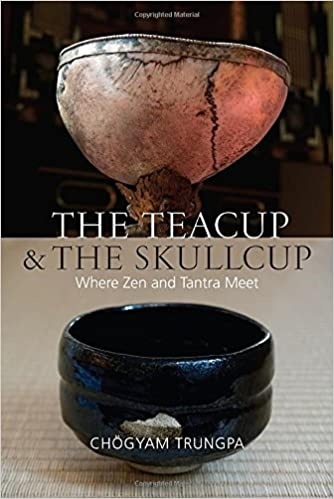The Teacup and the Skullcup: Where Zen and Tantra Meet