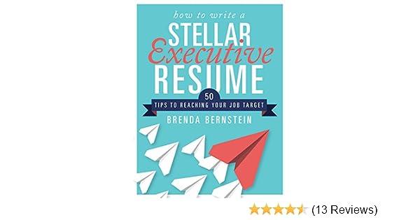 Amazon.com: How to Write a Stellar Executive Resume: 50 Tips to ...