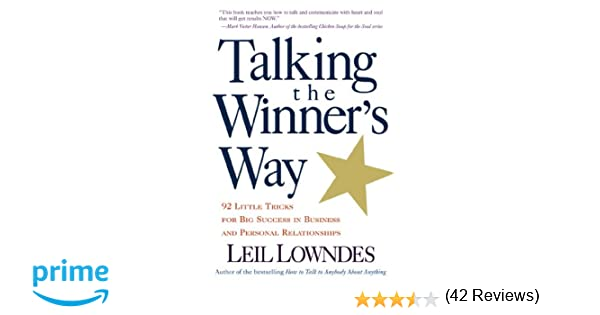 Talking the Winner's Way: 92 Little Tricks for Big Success in ...