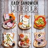 Easy Sandwich Cookbook: 50 Amazingly Delicious Sandwich Recipes