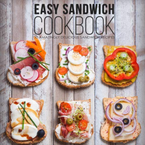 Easy Sandwich Cookbook: 50 Amazingly Delicious Sandwich ()