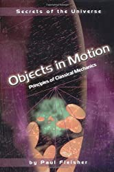 Objects in Motion: Principles of Classical Mechanics (Secrets of the Universe)