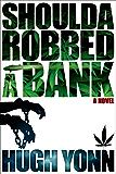 Shoulda Robbed a Bank