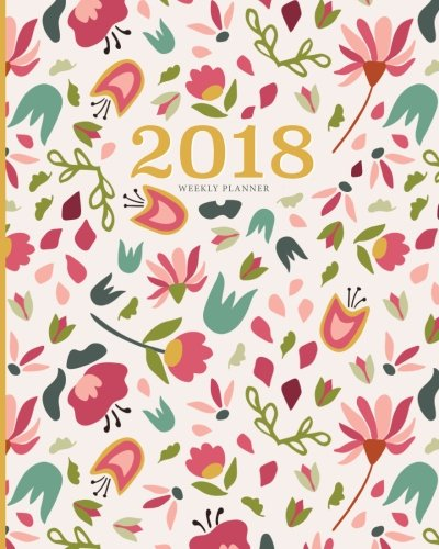2018 Planner Weekly Monthly: Calendar Schedule Organizer and Journal Notebook With Inspirational Quotes And Darling Floral Lettering Cover