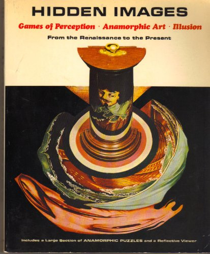 Hidden Images: Games of Perception, Anamorphic Art, Illusion from the Renaissance to the Present