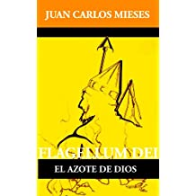 Flagellum Dei, el azote de Dios (Spanish Edition) Feb 12, 2011