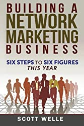 Building A Network Marketing Business: Six Steps To Six Figures This Year (Outperform The Norm) (Volume 1)