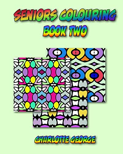 Seniors Colouring Book Two: Bigger Patterns for Easier Colouring (Colouring for Seniors) (Volume -