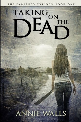 Taking on the Dead: The Famished Trilogy Book One (Volume 1)