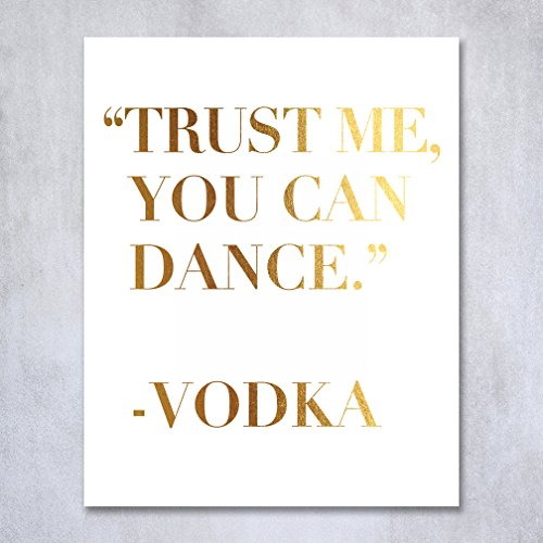 Trust Me You Can Dance - Vodka Gold Foil Sign Art Print Wedding Reception Signage Bridal Shower Party Poster Decor 8 inches x 10 inches