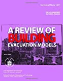 Technical Note 1471: a Review of Building Evacuation Models, U. S. Department U.S. Department of Commerce, 1495964116