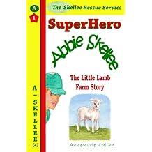 Superhero Abbie Skellee - The Little Lamb Farm Story: The Little Lamb Farm Story (Skellee Rescue Service) (Volume 1)