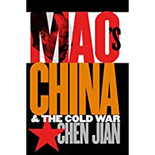 Mao's China and the Cold War (The New Cold War History)