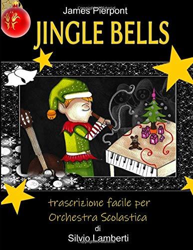 Jingle bells: Trascrizione facile per orchestra scolastica (Trascrizioni per orchestra scolastica) (Italian Edition) James Pierpont