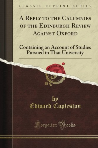 Read Online A Reply to the Calumnies of the Edinburgh Review Against Oxford: Containing an Account of Studies Pursued in That University (Classic Reprint) pdf