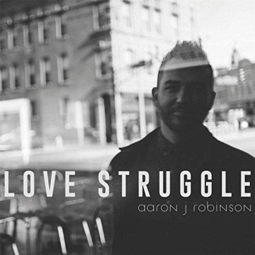 Aaron J Robinson - Love Struggle 2017