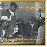 : I Can Eagle Rock: Jook Joint Blues Library of Congress Recordings 1940-1941