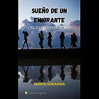 SUENO DE UN EMIGRANTE : CRUZANDO FRONTERAS (Spanish Edition)