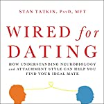 Wired for Dating: How Understanding Neurobiology and Attachment Style Can Help You Find Your Ideal Mate | Stan Tatkin PsyD MFT