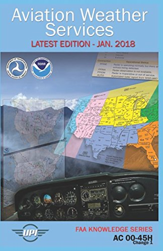 Aviation Weather Services: AC 00-45H (Includes Change 1): Latest Edition - Jan. 2018 (FAA Knowledge Series)