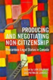 Producing and Negotiating Non-Citizenship : Precarious Legal Status in Canada, Goldring, Luin and Landolt, Patricia, 1442614080