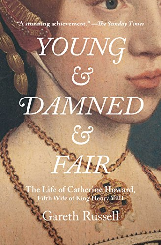 Best! Young and Damned and Fair: The Life of Catherine Howard, Fifth Wife of King Henry VIII<br />[R.A.R]