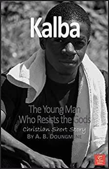 Kalba, the Young Man Who Resists the Gods (Faith and Traditions Book 4) (English Edition) por [Doungméné, Achille Bérenger]
