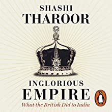 Inglorious Empire: What the British Did to India Audiobook by Shashi Tharoor Narrated by Shashi Tharoor