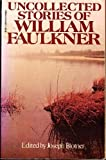 Uncollected Stories of William Faulkner, William Faulkner and Joseph L. Blotner, 0394746562