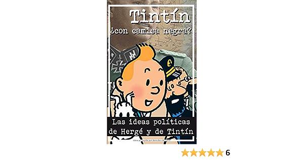 Tintín ¿Con camisa negra?: Las ideas políticas de Hergé y de ...
