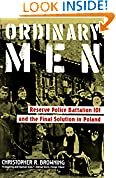 #4: Ordinary Men: Reserve Police Battalion 101 and the Final Solution in Poland