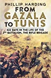 From Gazala to Tunis: 422 Days in the Life of the 2nd Battalion, the Rifle Brigad