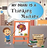 img - for My Brain is a Thinking Machine: A fun social story teaching emotional intelligence and self mastery for kids through a boy becoming aware of his ... their thoughts in a healthy way. (Volume 1) book / textbook / text book