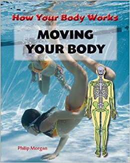 Moving Your Body (How Your Body Works)