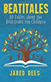 Beatitales: 80 Fables about the Beatitudes for Children