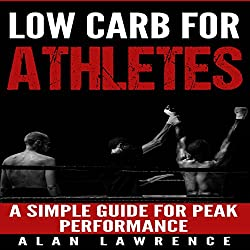 Low Carb for Athletes: A Simple Guide for Peak Performance: