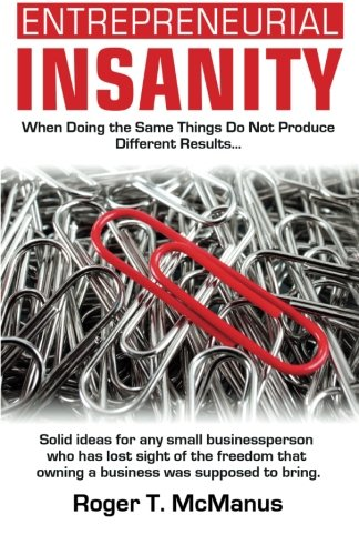 Download Entrepreneurial Insanity: When Doing The Same Things Do Not Produce Different Results, It's Time To Do Different Things! PDF
