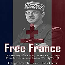Free France: The History and Legacy of the Exiled Free French Government during World War II Audiobook by Charles River Editors Narrated by Colin Fluxman