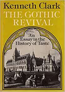 essay gothic history in revival taste This paper explores the impact of an error in an important secondary source, the gothic revival: an essay in the history of taste, written in 1928 by kenneth clark.
